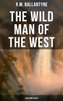The Wild Man of the West (A Western Classic)