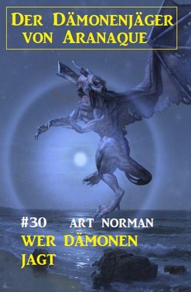 Der Dämonenjäger von Aranaque 30: Wer Dämonen jagt