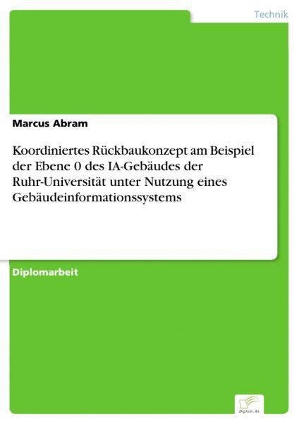 Koordiniertes Rückbaukonzept am Beispiel der Ebene 0 des IA-Gebäudes der Ruhr-Universität unter Nutz