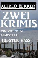 Zwei Alfred Bekker Krimis: Ein Killer in Marseille/Tiefster Hass