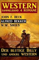 Western Sammelband 4 Romane: Der blutige Billy und andere Western