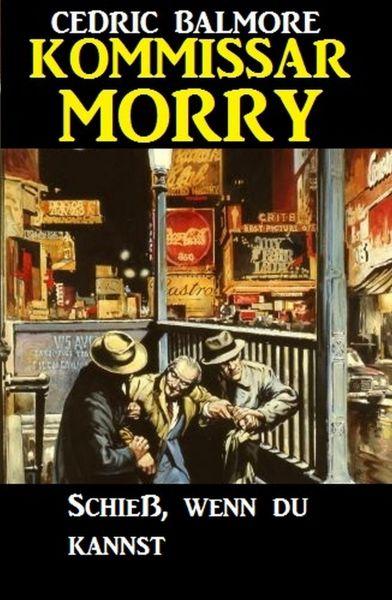 Kommissar Morry - Schieß, wenn du kannst