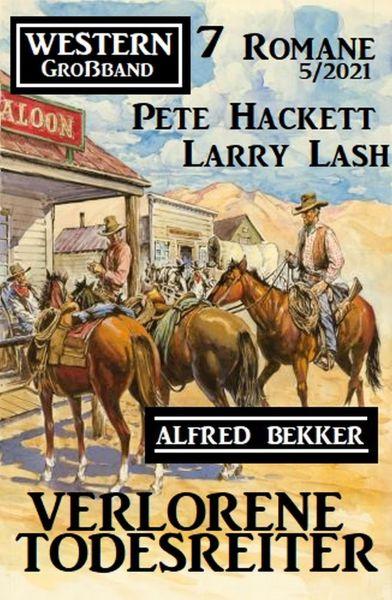 Verlorene Todesreiter: Western Großband 7 Romane 5/2021