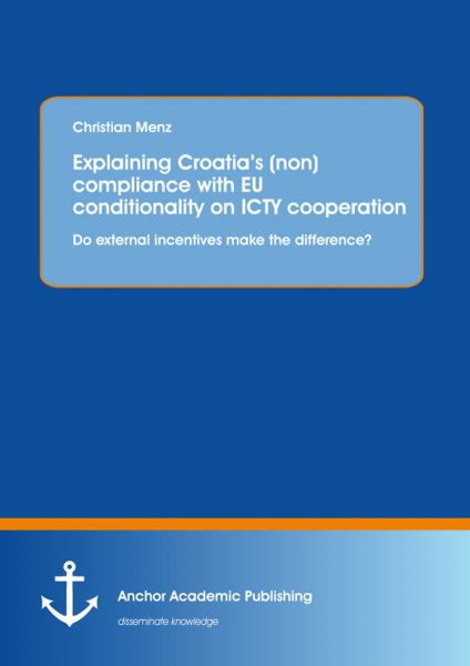 Explaining Croatia's (non)compliance with EU conditionality on ICTY cooperation: Do external incenti