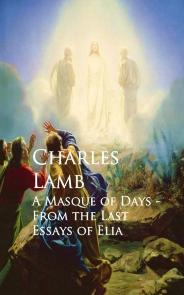 A Masque of Days - From the Last Essays of Elia