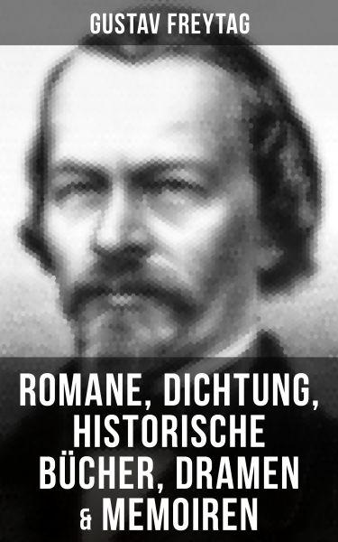 Gustav Freytag: Romane, Dichtung, Historische Bücher, Dramen & Memoiren