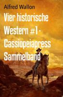Vier historische Western #1 - Cassiopeiapress Sammelband