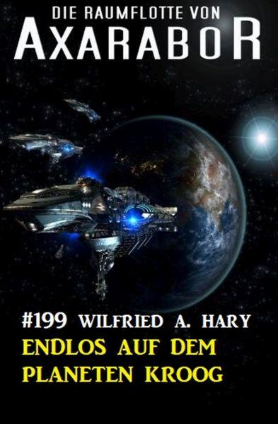Endlos auf dem Planeten Kroog: Die Raumflotte von Axarabor - Band 199
