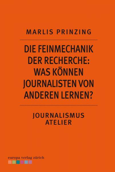 Die Feinmechanik der Recherche: Was können Journalisten von anderen lernen?