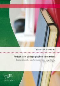 Podcasts in pädagogischen Kontexten: Einsatzmöglichkeiten und effektive didaktische Ausgestaltung in