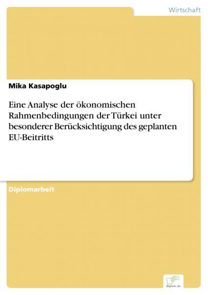 Eine Analyse der ökonomischen Rahmenbedingungen der Türkei unter besonderer Berücksichtigung des gep