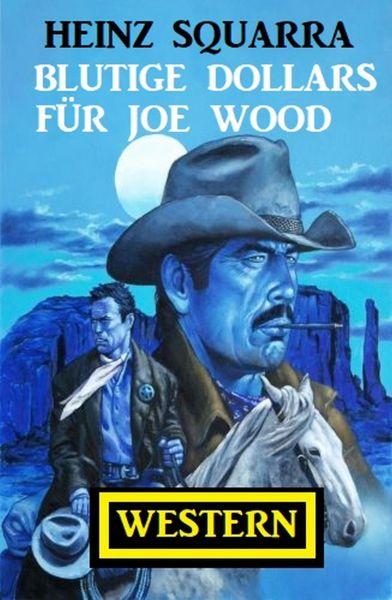 Blutige Dollars für Joe Wood: Western