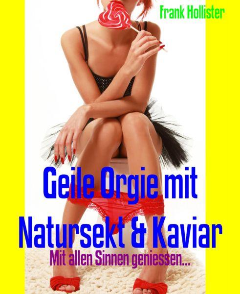 Geile Orgie mit Natursekt & Kaviar