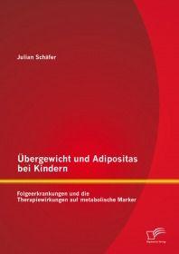 Übergewicht und Adipositas bei Kindern: Folgeerkrankungen und die Therapiewirkungen auf metabolische
