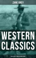 Western Classics: Zane Grey Collection (27 Novels in One Edition)
