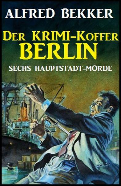 Sechs Hauptstadt-Morde: Der Krimi-Koffer Berlin