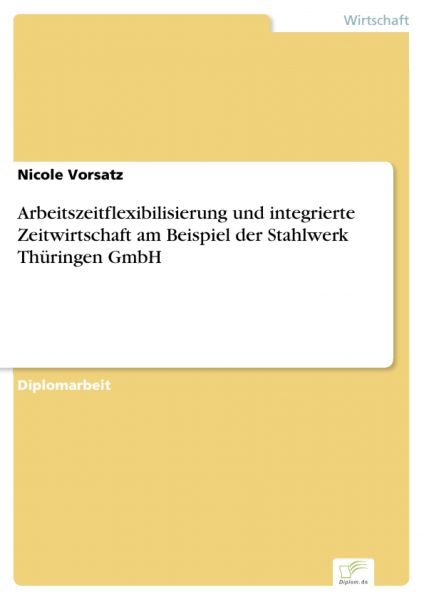 Arbeitszeitflexibilisierung und integrierte Zeitwirtschaft am Beispiel der Stahlwerk Thüringen GmbH