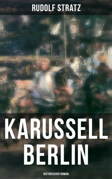 Karussell Berlin: Historischer Roman