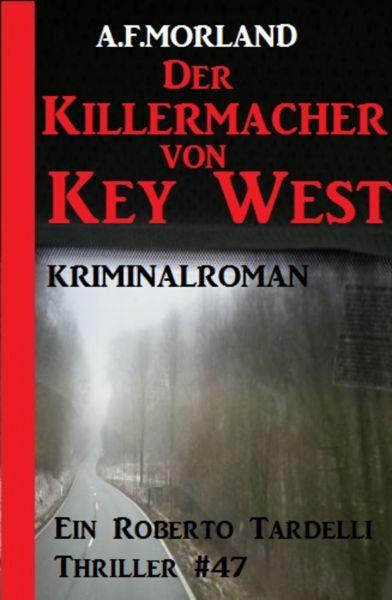 Die Killermacher von Key West - Ein Roberto Tardelli Thriller #47