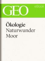 Ökologie: Naturwunder Moor (GEO eBook Single)