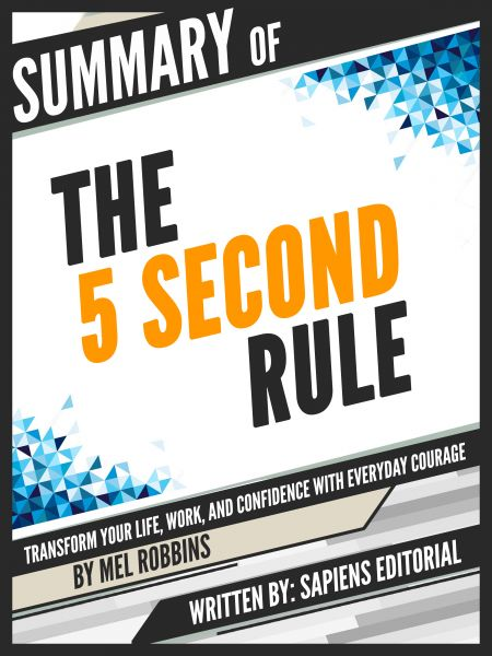 "Summary Of ""The 5 Second Rule: Transform your Life, Work, and Confidence with Everyday Courage - By"