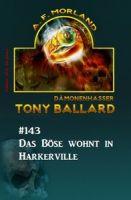 Das Böse wohnt in Harkerville Tony Ballard #143