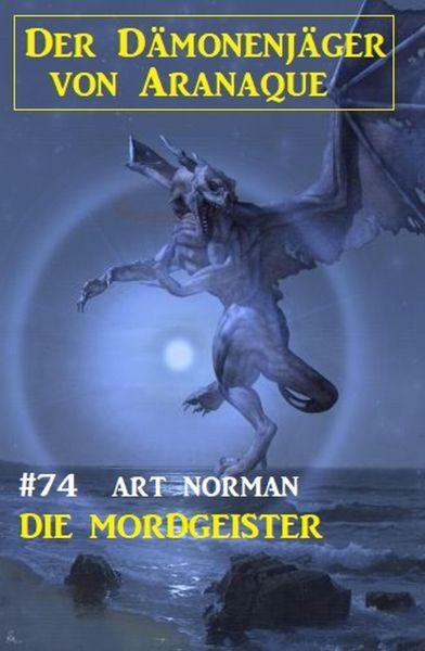 Die Mordgeister: Der Dämonenjäger von Aranaque 74