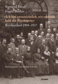 Sigmund Freud - Eugen Bleuler «Ich bin zuversichtlich, wir erobern bald die Psychiatrie»