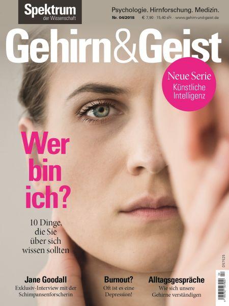 Gehirn&Geist 4/2018 Wer bin Ich?