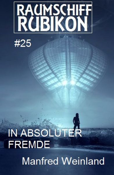 Raumschiff Rubikon 25 In absoluter Fremde