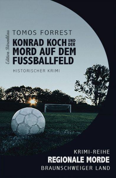 Konrad Koch und der Tote auf dem Fußballfeld
