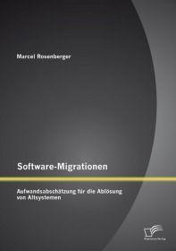 Software-Migrationen: Aufwandsabschätzung für die Ablösung von Altsystemen