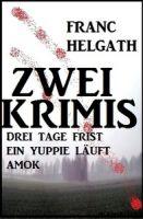 Zwei Franc Helgath Krimis: Drei Tage Frist/Ein Yuppie läuft Amok