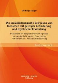 Die sozialpädagogische Betreuung von Menschen mit geistiger Behinderung und psychischer Erkrankung: