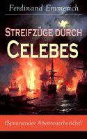 Streifzüge durch Celebes (Spannender Abenteuerbericht)