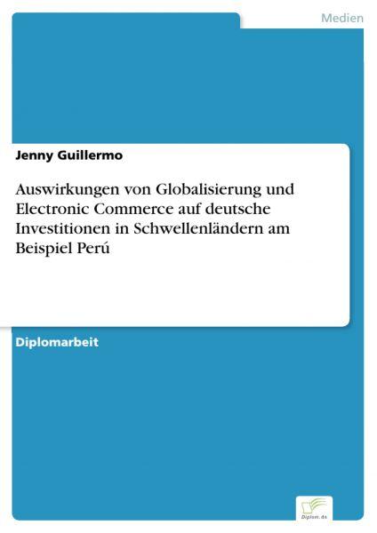 Auswirkungen von Globalisierung und Electronic Commerce auf deutsche Investitionen in Schwellenlände