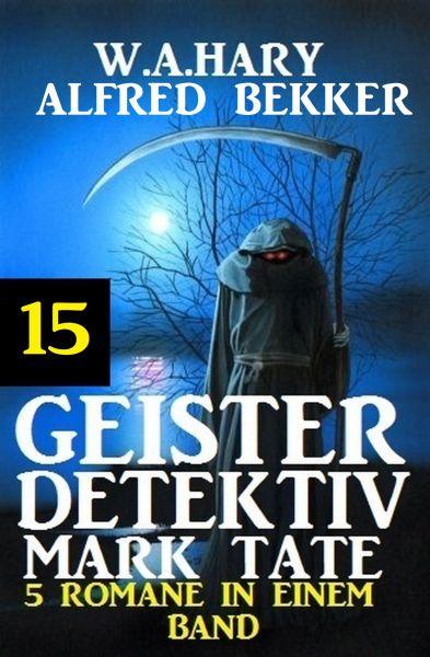 Geister-Detektiv Mark Tate 15 - 5 Romane in einem Band