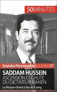 Saddam Hussein. Ascension et chute du dictateur irakien