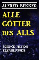 Alle Götter des Alls: Science Fiction Erzählungen