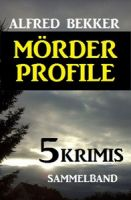Mörder-Profile: 5 Krimis - Sammelband