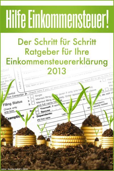 Hilfe Einkommensteuer! Der Schritt für Schritt Ratgeber für Ihre Einkommensteuererklärung 2013