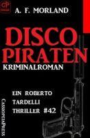 Disco-Piraten: Ein Roberto Tardelli Thriller #42