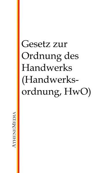 Gesetz zur Ordnung des Handwerks (Handwerksordnung, HwO)