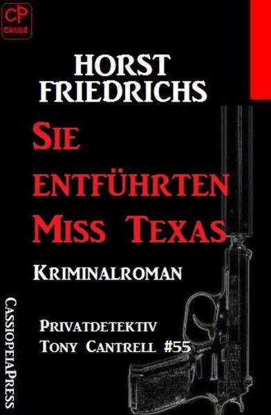 Privatdetektiv Tony Cantrell #55: Sie entführten Miss Texas