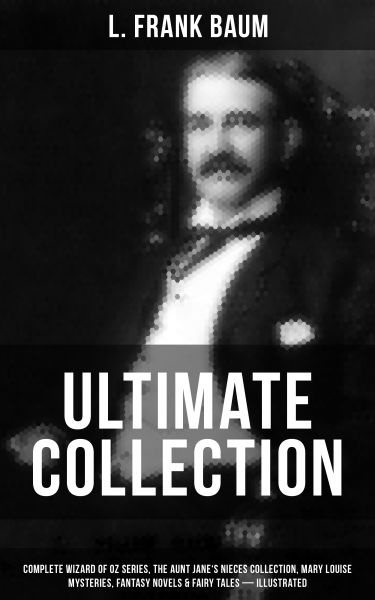 L. FRANK BAUM Ultimate Collection:Complete Wizard of Oz Series, The Aunt Jane's Nieces Collection, M
