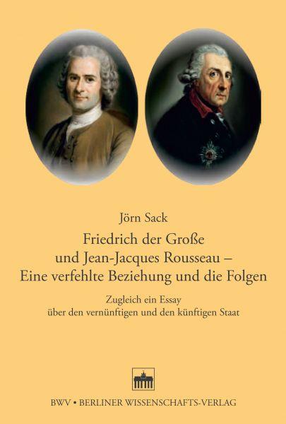 Friedrich der Große und Jean-Jacques Rosseau - Eine verfehlte Beziehung und die Folgen