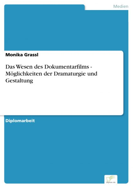 Das Wesen des Dokumentarfilms - Möglichkeiten der Dramaturgie und Gestaltung