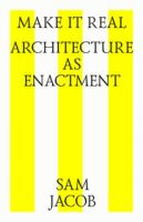 Make it real. Architecture as enactment
