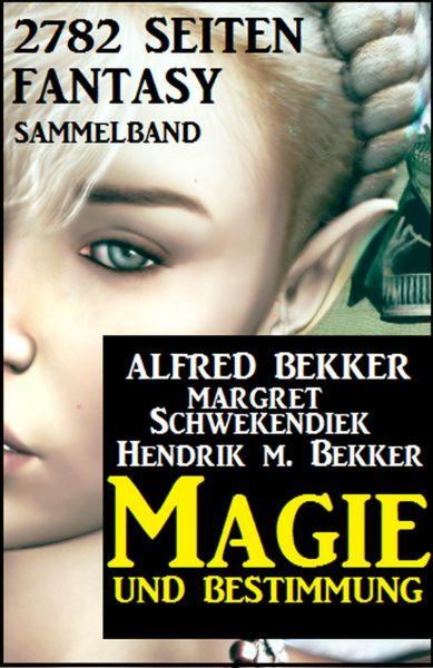Magie und Bestimmung: 2782 Seiten Fantasy Sammelband
