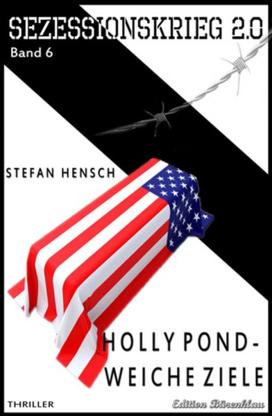 SEZESSIONSKRIEG 2.0 - Band 6: Holly Pond - Weiche Ziele